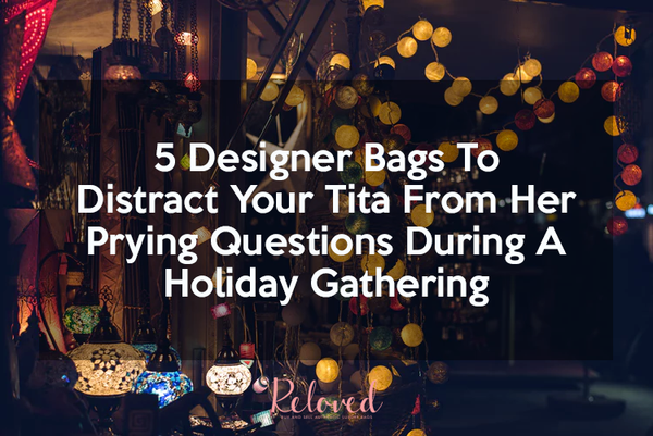 5 Designer Bags To  Distract Your Tita From Her Prying Questions During A  Holiday Gathering