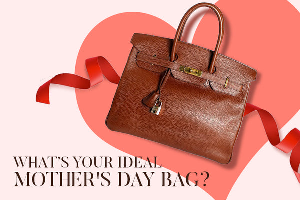 What's Your Ideal Mother's Day Bag?