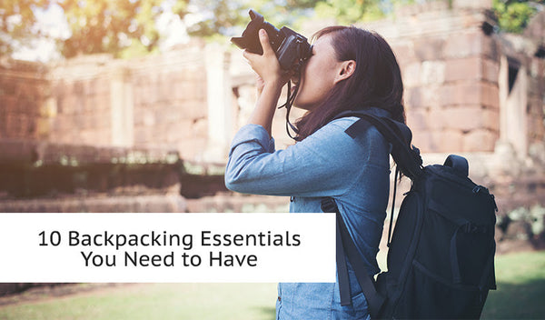 10 Backpacking Essentials You Need to Have