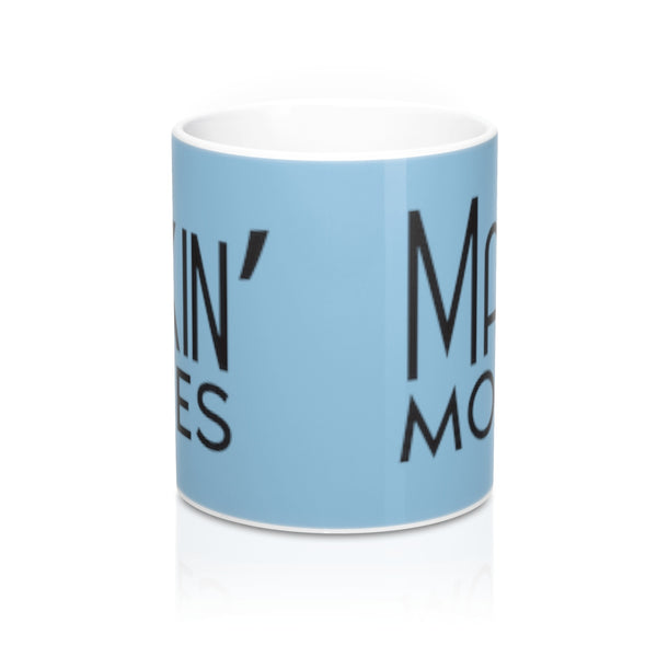 Makin' Moves Coffee Mug 11oz