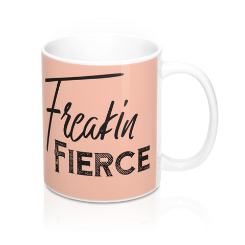 Freakin' Fierce Coffee Mug 11oz