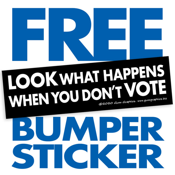 "FREE Bumper Sticker: Look What Happens When You Don""t Vote"