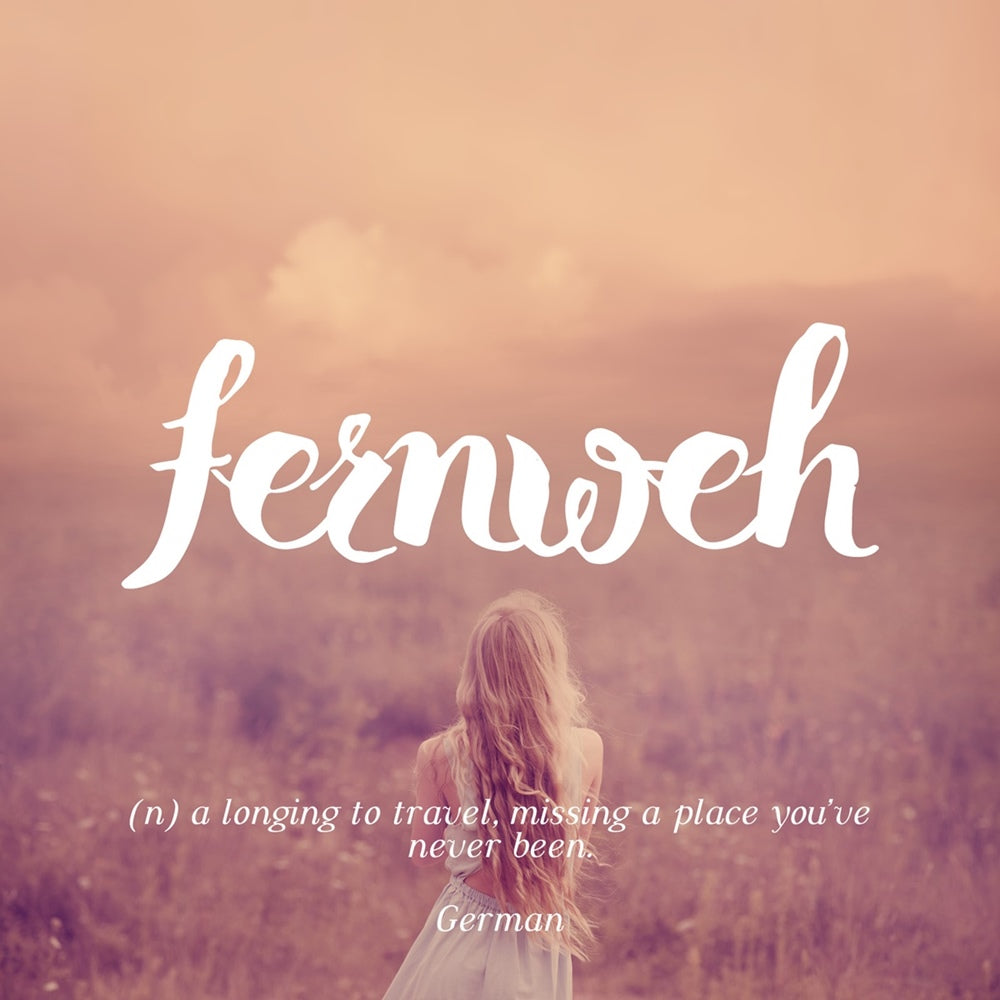 Fernweh - a longing to travel, missing a place where you've never been, LetterNote Joy of Living