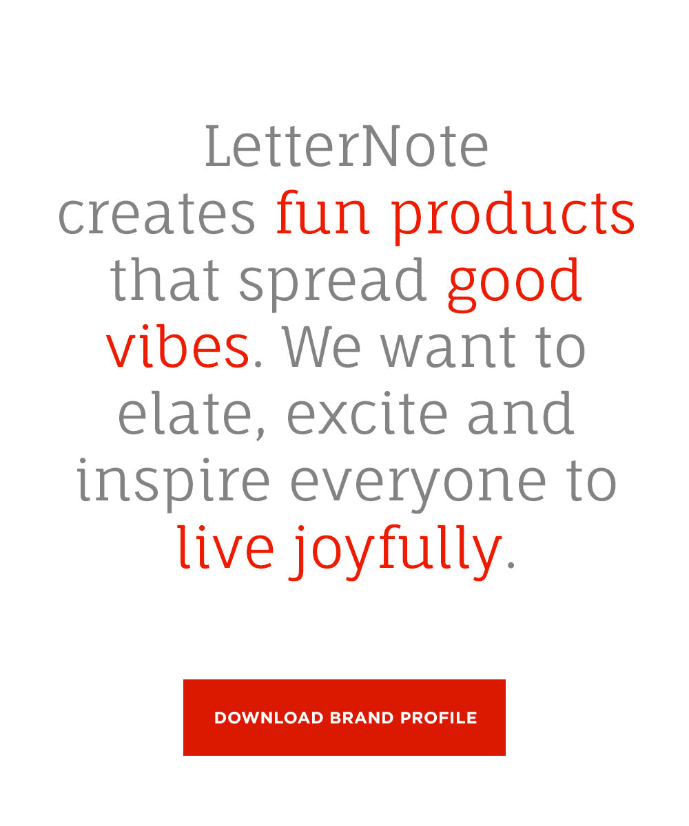 LetterNote creates fun products that spread good vibes. We want to excite, elate and inspire everyone to live joyfully. Download Our Brand Profile.