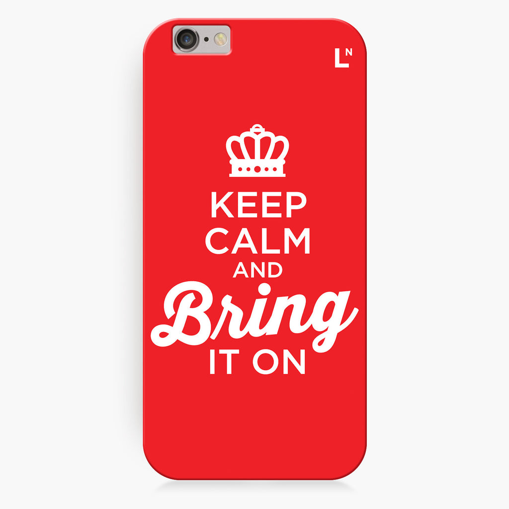 Keep Calm and Bring It On iPhone 6/6S/6 plus/6s plus Cover