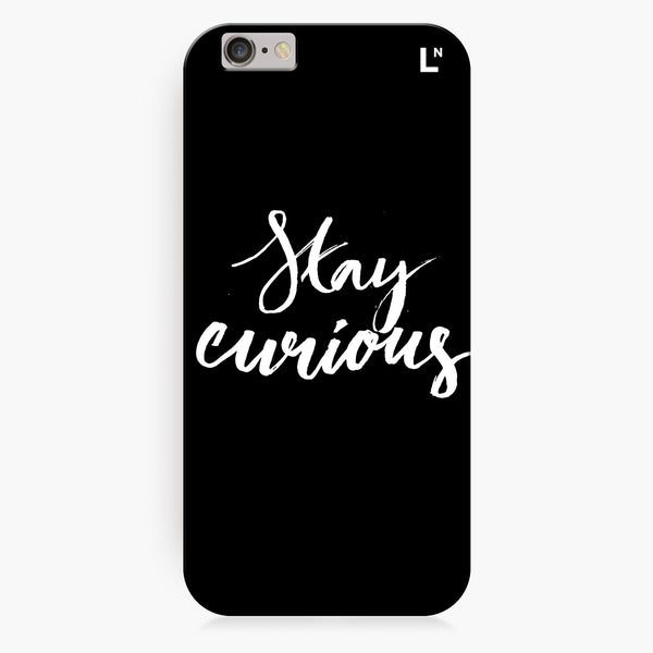 Stay Curious iPhone 6/6S/6 plus/6s plus Cover