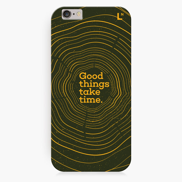 Good Things Take Time iPhone 6/6S/6 plus/6s plus Cover