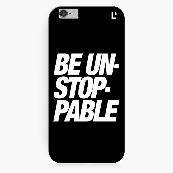 Be Unstoppable iPhone 6/6S/6 plus/6s plus Cover