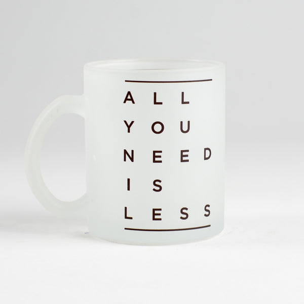 All You Need Is Less Frosted Mug