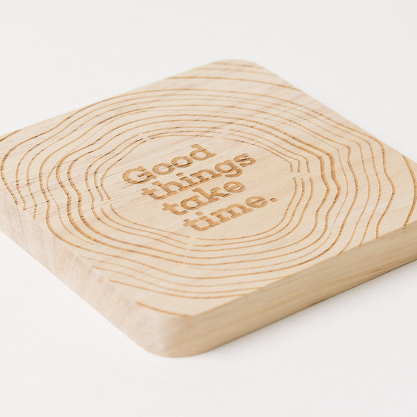 Good Things Take Time Wooden Coaster