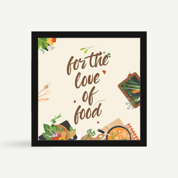For The Love of Food Framed Art - Square