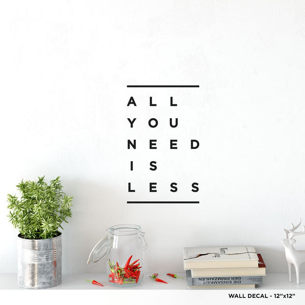 All You Need Is Less Wall Decal