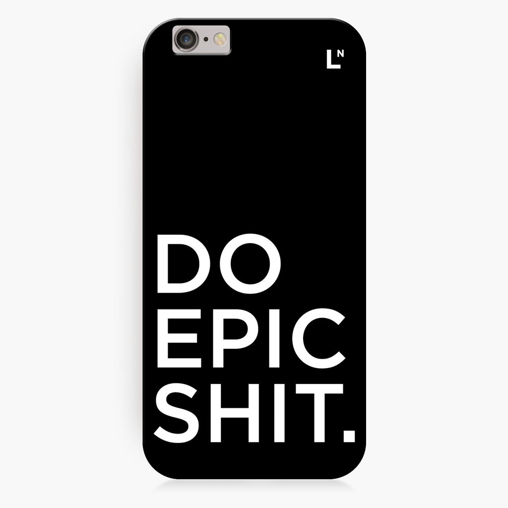 Do Epic Shit iPhone 6/6S/6 plus/6s plus Cover