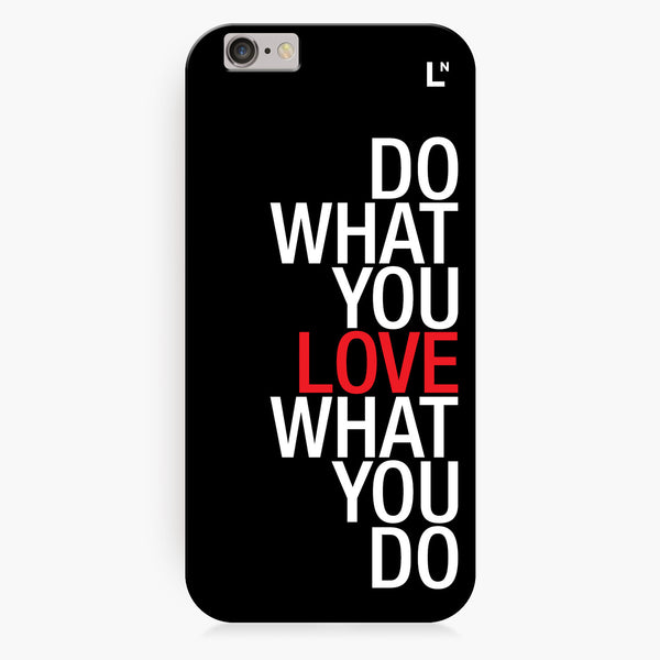 Do What You Love iPhone 6/6S/6 plus/6s plus Cover