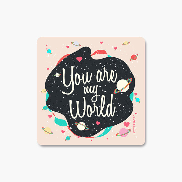 You Are My world - Fridge Magnet