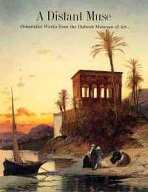 A Distant Muse: Orientalist Works from the Dahesh Museum of Art