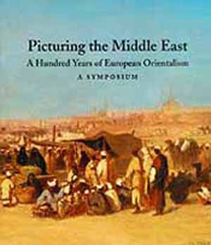 Picturing the Middle East: A Hundred Years of European Orientalism