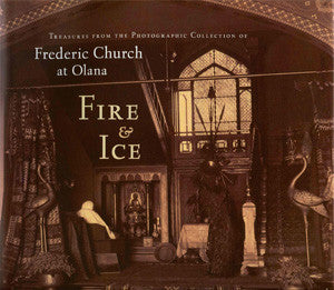 Fire & Ice: Treasures from the Photographic Collection of Frederic Church at Olana