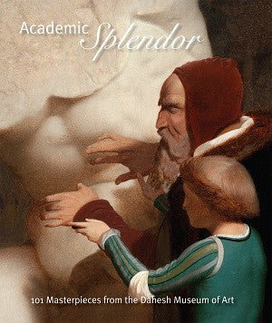 Academic Splendor: 101 Masterpieces from the Dahesh Museum of Art (Cover: Gérôme's Michelangelo Being Shown the Belvedere Torso)