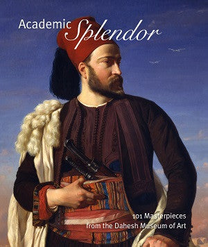 Academic Splendor: 101 Masterpieces from the Dahesh Museum of Art (Cover: Benouville's Portrait of Leconte de Floris in an Egyptain Army Uniform)