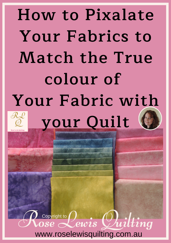 How to Pixilate Your Fabrics to match the True Colour of Your Fabrics for within your quilt.