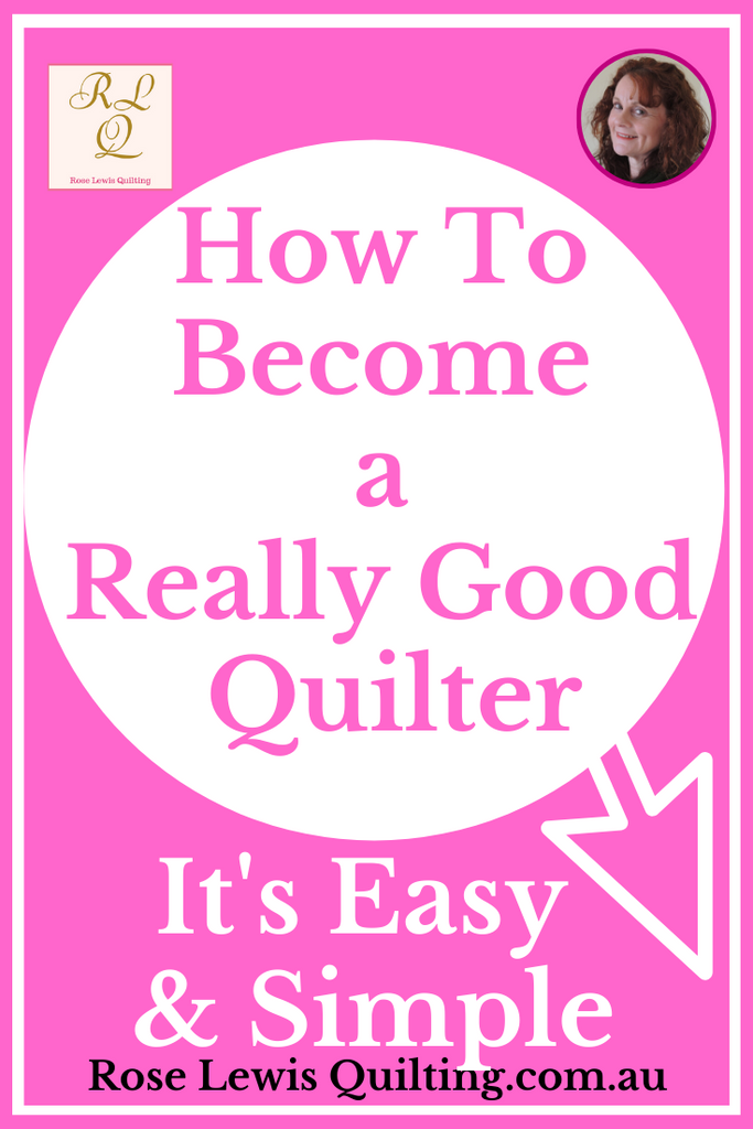 How to become a really good quilter. It's easy & simple.