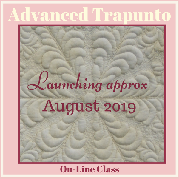 Advanced Trapunto On-Line Class Launching August 2019