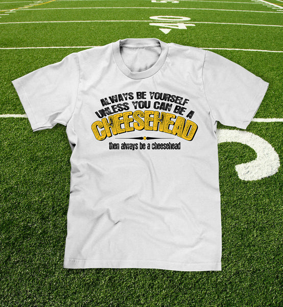 Always be a Cheesehead white t-shirt