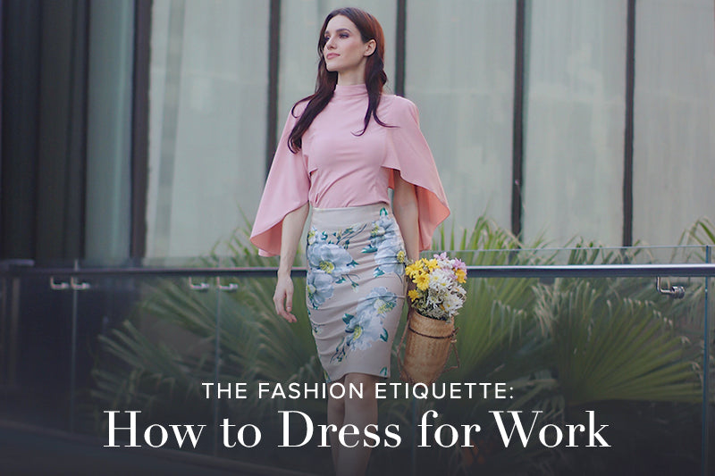The Fashion Etiquette: How to Dress for Work
