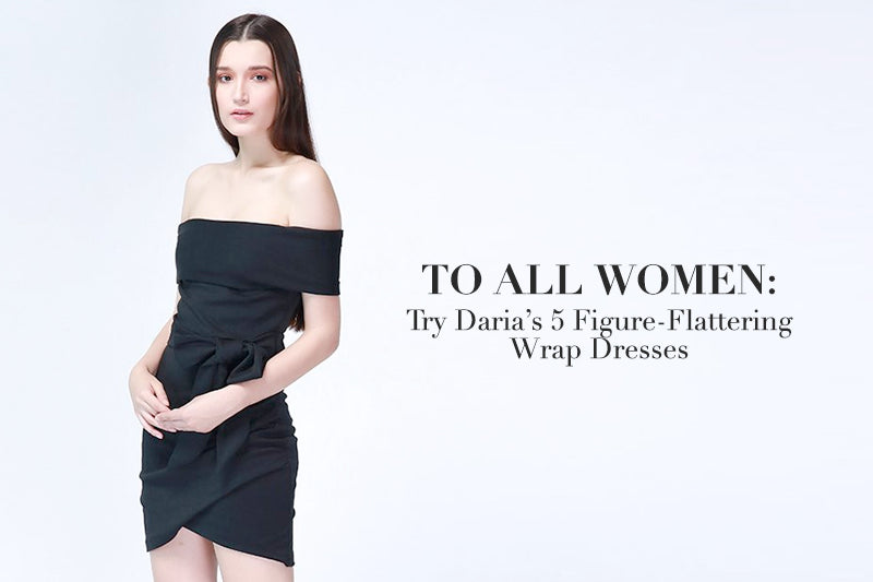 To All Women: Try Daria's 5 Figure-Flattering Wrap Dresses