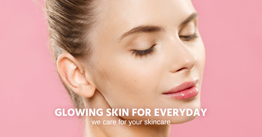 Glowing Skin For Everyday: We Care For Your Skincare