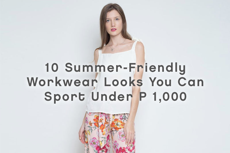 10 Summer-Friendly Workwear Looks You Can Sport Under ₱1,000