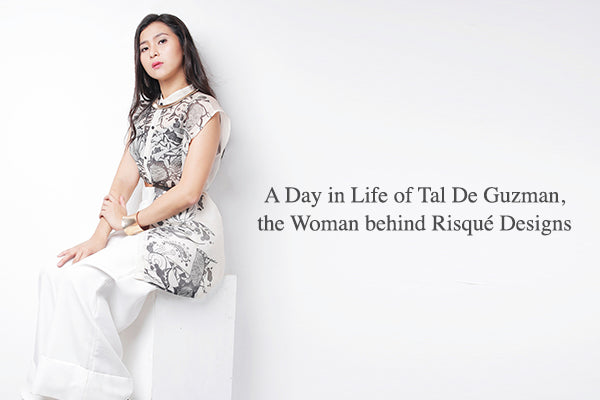 A Day in Life of Tal De Guzman, the Woman behind Risqué Designs