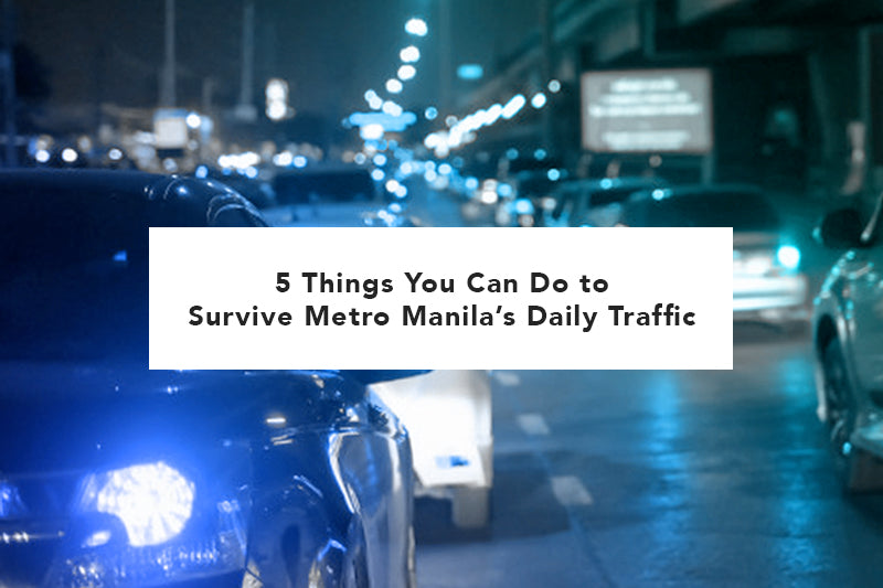 5 Things You Can Do to Survive Metro Manila's Daily Traffic