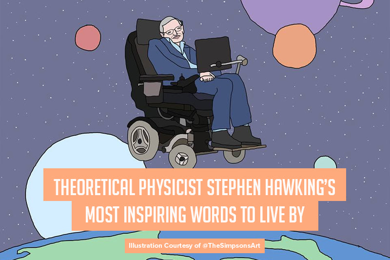 Theoretical Physicist Stephen Hawking's Most Inspiring Words to Live by