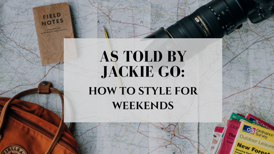 As Told By Jackie Go: How To Style For Weekends