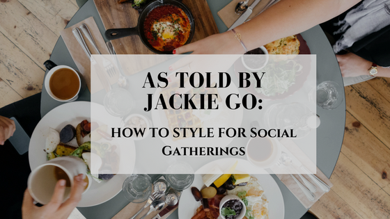 As Told By Jackie Go: How To Style For Social Gathering