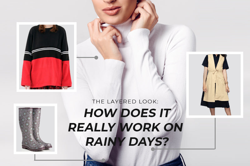 The Layered Look: How does it Really Work on Rainy Days?