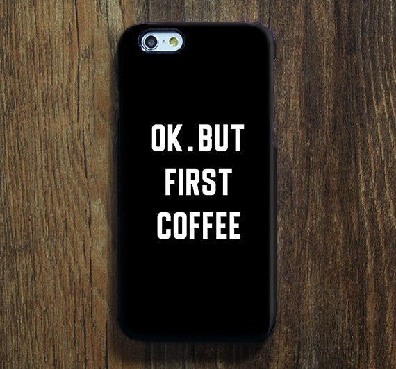 OK BUT First Coffee Samsung Galaxy S7 Edge S7 Case Galaxy S8+  S3 Samsung Note 5/3/2 Cover S7-128 - Apple iPhone Xs/iPhone Xr case by Retina Designs