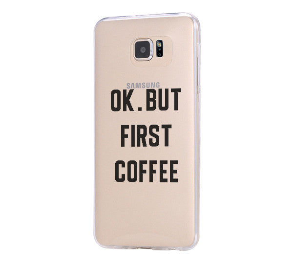 OK BUT FIRST COFFEE Galaxy s6 Case Galaxy S6 Edge Case Galaxy S5 Clear Hard case C158 - Apple iPhone Xs/iPhone Xr case by Retina Designs