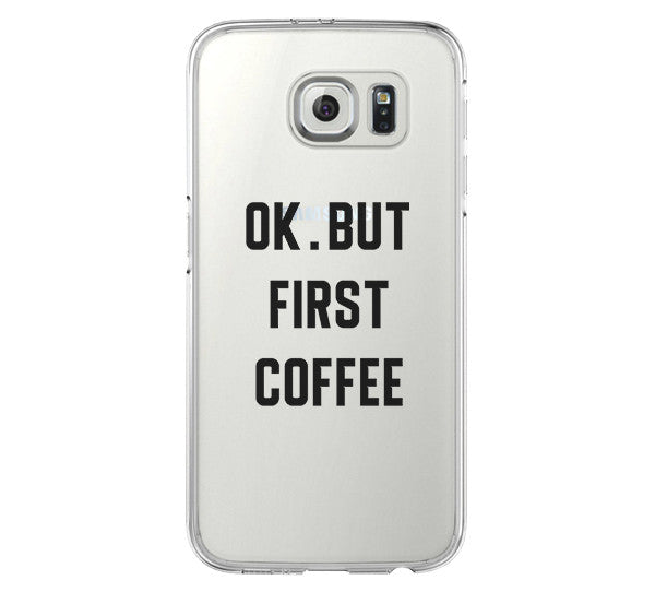 OK BUT FIRST COFFEE Galaxy s6 Case Galaxy S6 Edge Case Galaxy S5 Clear Hard case C158 - Retina Designs