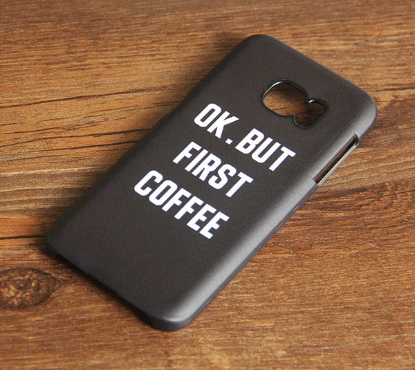 OK BUT First Coffee Samsung Galaxy S7 Edge S7 Case Galaxy S6 edge+ S5 S4 S3 Samsung Note 5/4/3/2 Cover S7-128