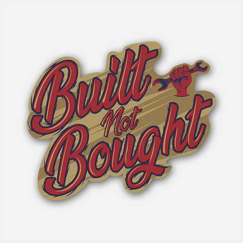 Built Not Bought | Sticker