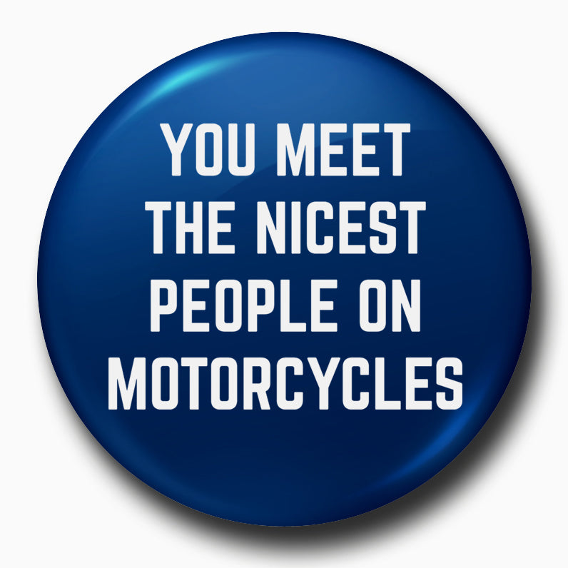 Buy-You-Meet-The-Nicest-People-On-Motorcycles-Badges| 100kmph
