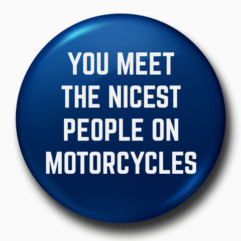 You Meet The Nicest People On Motorcycles | Badge