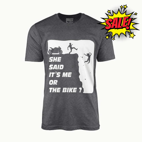 She Said It's Me Or The Bike? | T-Shirt