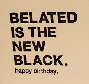 Letterpress Belated Birthday Card:  Belated is the New Black.