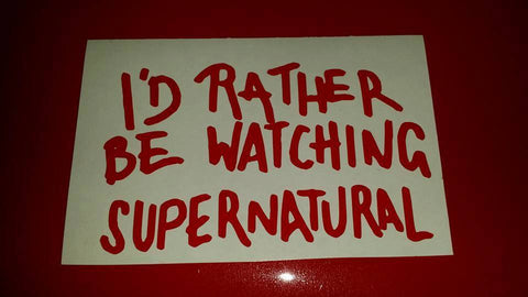 I'd rather be watching Supernatural - Decal - Decal - Supernatural-Sickness - 1