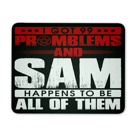 99 problems with Sam - Mousepad - Mousepads - Supernatural-Sickness
