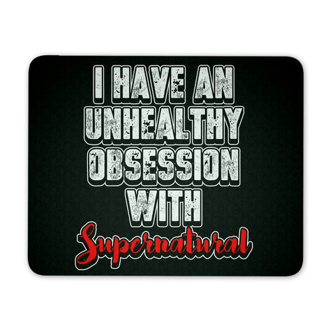 I have an unhealthy obsession with Supernatural - Mousepad - Mousepads - Supernatural-Sickness